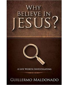 Why Believe In Jesus? Guillermo Maldonado