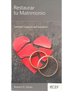 Restaurar tu Matrimonio, Sanidad DEspues del Adulterio por Robert D. Jones