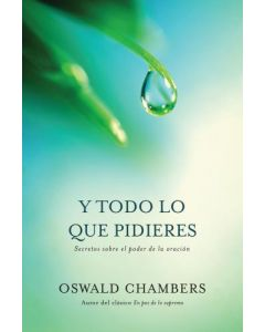 Todo Lo Que Pidieres      Oswald Chambers